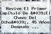 Revive El Primer Capítulo De &#039;<b>El Chavo Del Ocho</b>&#039;, 45 Años Después <b>...</b>