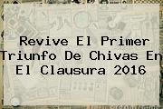 Revive El Primer Triunfo De <b>Chivas</b> En El Clausura 2016