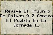 Revive El Triunfo De <b>Chivas</b> 0-2 Contra El <b>Puebla</b> En La Jornada 13