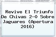 Revive El Triunfo De <b>Chivas</b> 2-0 Sobre <b>Jaguares</b> (Apertura 2016)