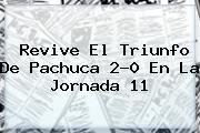 Revive El Triunfo De <b>Pachuca</b> 2-0 En La Jornada 11