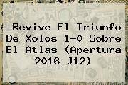 Revive El Triunfo De <b>Xolos</b> 1-0 Sobre El <b>Atlas</b> (Apertura 2016 J12)