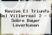 Revive El Triunfo Del Villarreal 2 - 0 Sobre <b>Bayer Leverkusen</b>