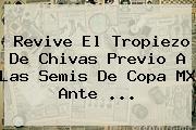 Revive El Tropiezo De <b>Chivas</b> Previo A Las Semis De Copa MX Ante ...