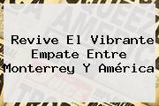 Revive El Vibrante Empate Entre <b>Monterrey</b> Y <b>América</b>