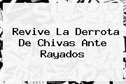 Revive La Derrota De <b>Chivas</b> Ante Rayados