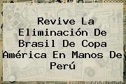 Revive La Eliminación De <b>Brasil</b> De Copa América En Manos De <b>Perú</b>