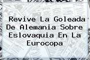 Revive La Goleada De <b>Alemania</b> Sobre <b>Eslovaquia</b> En La Eurocopa