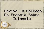 Revive La Goleada De <b>Francia</b> Sobre <b>Islandia</b>
