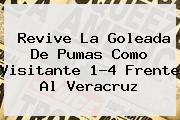 Revive La Goleada De <b>Pumas</b> Como Visitante 1-4 Frente Al <b>Veracruz</b>