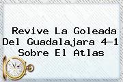 Revive La Goleada Del <b>Guadalajara</b> 4-1 Sobre El <b>Atlas</b>