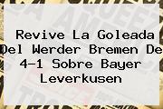 Revive La Goleada Del Werder Bremen De 4-1 Sobre <b>Bayer Leverkusen</b>