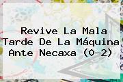 Revive La Mala Tarde De La Máquina Ante <b>Necaxa</b> (0-2)