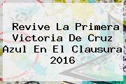 Revive La Primera Victoria De <b>Cruz Azul</b> En El Clausura 2016