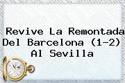 Revive La Remontada Del <b>Barcelona</b> (1-2) Al <b>Sevilla</b>