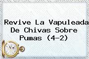 Revive La Vapuleada De <b>Chivas</b> Sobre <b>Pumas</b> (4-2)