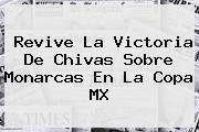Revive La Victoria De <b>Chivas</b> Sobre <b>Monarcas</b> En La <b>Copa MX</b>