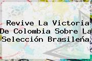 Revive La Victoria De <b>Colombia</b> Sobre La Selección Brasileña