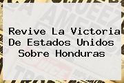 Revive La Victoria De <b>Estados Unidos</b> Sobre <b>Honduras</b>