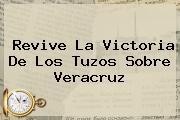 Revive La Victoria De Los Tuzos Sobre <b>Veracruz</b>