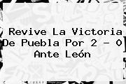 Revive La Victoria De <b>Puebla</b> Por 2 - 0 Ante <b>León</b>