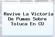 Revive La Victoria De <b>Pumas</b> Sobre <b>Toluca</b> En CU