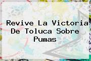Revive La Victoria De <b>Toluca</b> Sobre <b>Pumas</b>