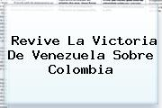 Revive La Victoria De <b>Venezuela</b> Sobre <b>Colombia</b>