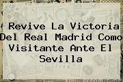 Revive La Victoria Del <b>Real Madrid</b> Como Visitante Ante El <b>Sevilla</b>