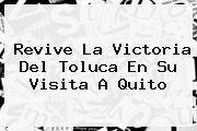Revive La Victoria Del <b>Toluca</b> En Su Visita A Quito