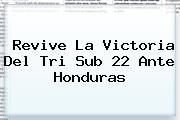 Revive La Victoria Del Tri Sub 22 Ante <b>Honduras</b>
