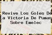 Revive Los Goles De La Victoria De <b>Pumas</b> Sobre <b>Emelec</b>