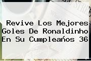 Revive Los Mejores Goles De <b>Ronaldinho</b> En Su Cumpleaños 36