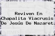 Reviven En Chapalita Viacrusis De <b>Jesús De Nazaret</b>