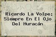 <b>Ricardo La Volpe</b>: Siempre En El Ojo Del Huracán
