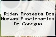 Riden Protesta Dos Nuevas Funcionarias De <b>Conagua</b>