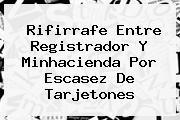 <i>Rifirrafe Entre Registrador Y Minhacienda Por Escasez De Tarjetones</i>