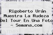 <b>Rigoberto Urán</b> Muestra La Rudeza Del Tour En Una Foto - Semana.com