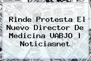 Rinde Protesta El Nuevo Director De Medicina <b>UABJO</b> | Noticiasnet