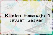 Rinden Homenaje A <b>Javier Galván</b>