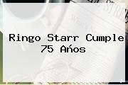 <b>Ringo Starr</b> Cumple 75 Años