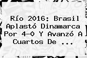 Río 2016: <b>Brasil</b> Aplastó <b>Dinamarca</b> Por 4-0 Y Avanzó A Cuartos De ...