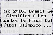 Río 2016: <b>Brasil</b> Se Clasificó A Los Cuartos De Final Del Fútbol Olímpico ...