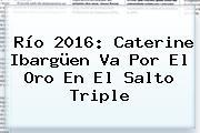 Río <b>2016</b>: Caterine Ibargüen Va Por El Oro En El Salto Triple