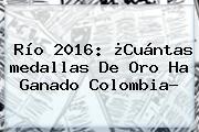 Río 2016: ¿Cuántas <b>medallas</b> De Oro Ha Ganado <b>Colombia</b>?