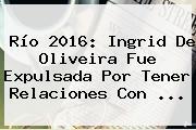 Río 2016: <b>Ingrid De Oliveira</b> Fue Expulsada Por Tener Relaciones Con ...