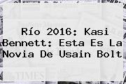 Río 2016: <b>Kasi Bennett</b>: Esta Es La Novia De Usain Bolt
