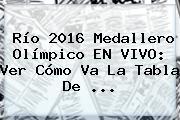 Río <b>2016 Medallero Olímpico</b> EN VIVO: Ver Cómo Va La Tabla De ...