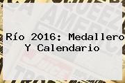 <b>Río 2016</b>: <b>Medallero</b> Y Calendario