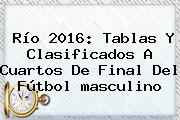 <b>Río 2016</b>: Tablas Y Clasificados A Cuartos De Final Del Fútbol <b>masculino</b>